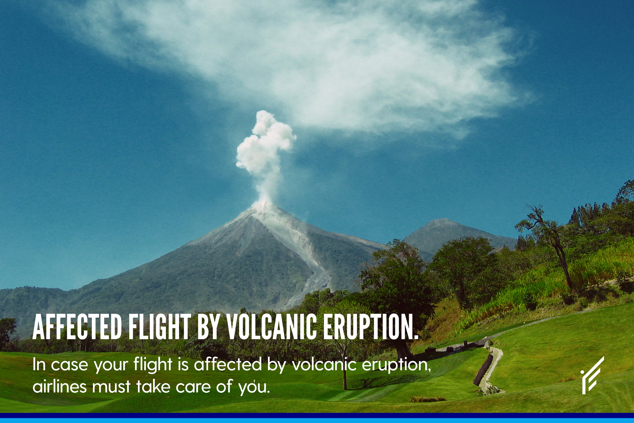 In case your flight is affected by volcanic eruption, airlines must take care of you